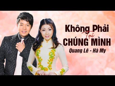 Không Phải Tại Chúng Mình - Quang Lê & Hà My