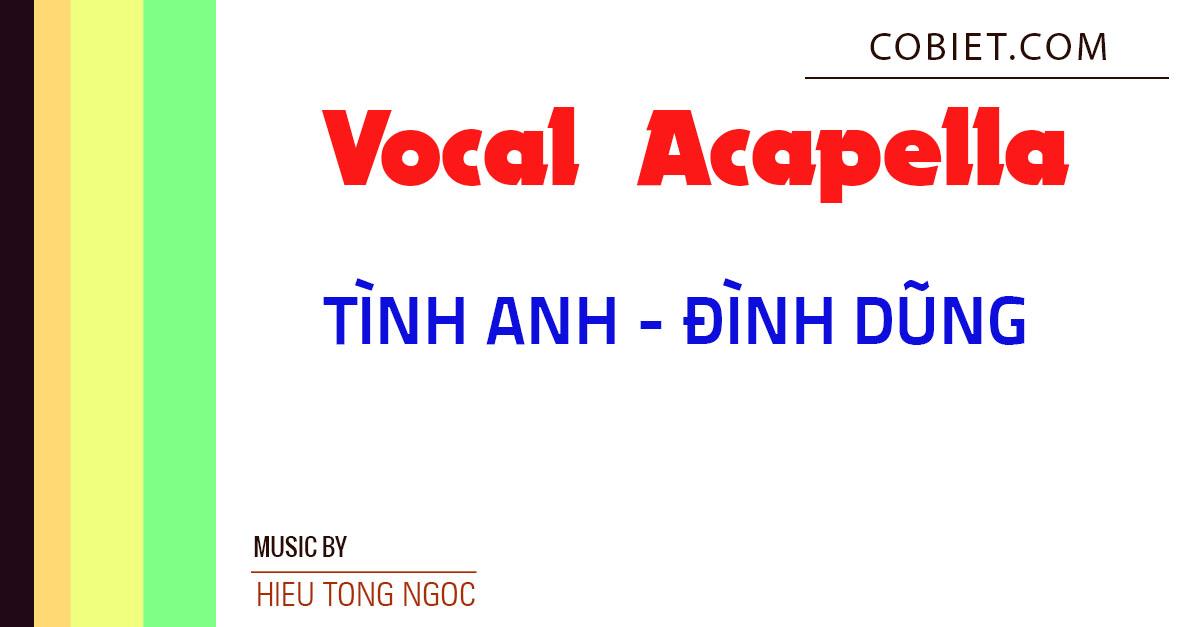Acapella Vocal TÌNH ANH - ĐÌNH DŨNG