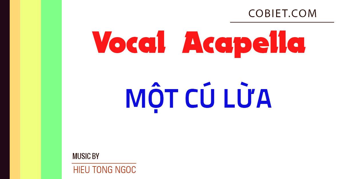 Acapella Vocal Một Cú Lừa - Bích Phương